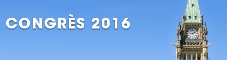 Congrès 2016 - Vous êtes invités à notre Convention à Ottawa cet été
