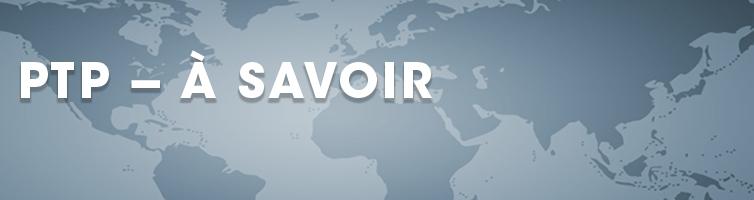 PTP : À savoir - Informez-vous du Parternariat transpacifique
